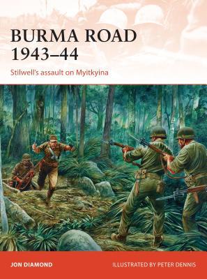 Burma Road 1943-44: Stilwell's Assault on Myitkyina - Diamond, Jon