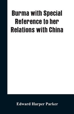 Burma with Special Reference to Her Relations with China - Parker, Edward Harper