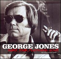 Burn Your Playhouse Down: The Unreleased Duets - George Jones