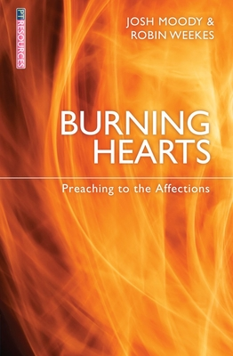 Burning Hearts: Preaching to the Affections - Moody, Josh