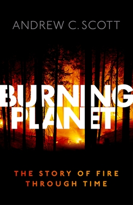 Burning Planet: The Story of Fire Through Time - Scott, Andrew C.