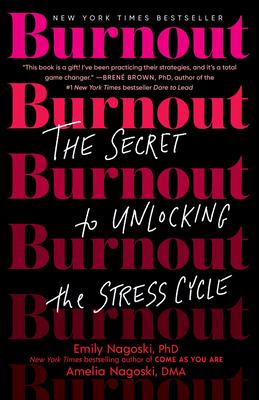 Burnout: The Secret to Unlocking the Stress Cycle - Nagoski, Emily, and Nagoski, Amelia