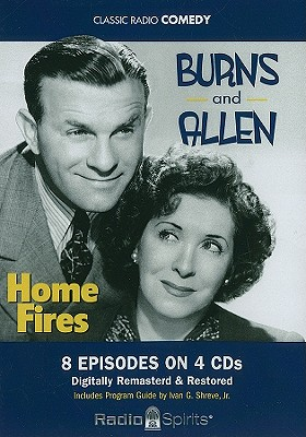 Burns and Allen: Home Fires - Burns, George, and Allen, Gracie