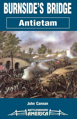 Burnside's Bridge: Antietam - Cannan, John