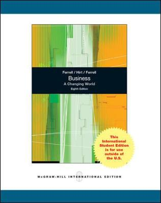 Business: A Changing World - Ferrell, O. C., and Hirt, Geoffrey A., and Ferrell, Linda