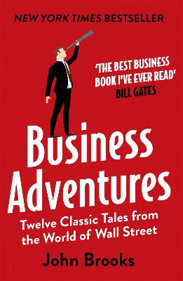 Business Adventures: Twelve Classic Tales from the World of Wall Street - Brooks, John