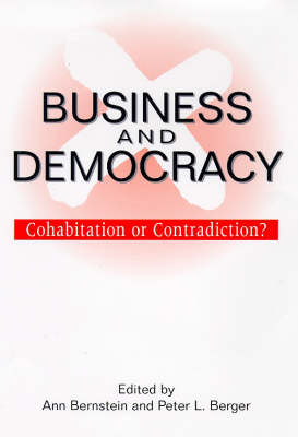 Business and Democracy: Cohabitation or Contradition? - Bernstein, Ann (Editor), and Berger, Peter L (Editor)