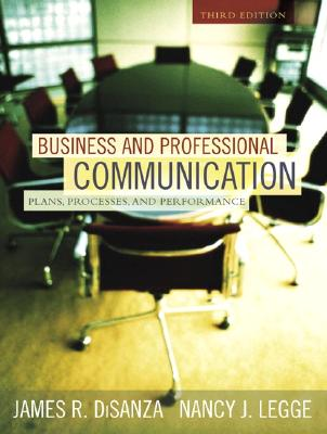 Business and Professional Communication: Plans, Processes, and Performance - Disanza, James R, and Legge, Nancy J