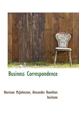Business Correspondence - McJohnston, Harrison, and Alexander Hamilton Institute, Hamilton Institute (Creator)