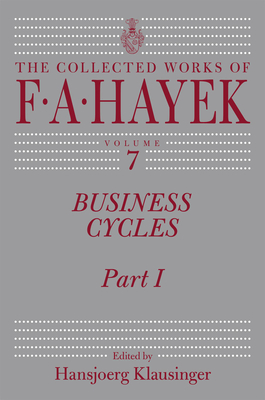 Business Cycles, Volume 7: Part I - Hayek, F A, and Klausinger, Hansjoerg (Editor)