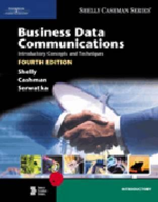 Business Data Communications: Introductory Concepts and Techniques, Fourth Edition - Shelly, Gary B, and Serwatka, Judy A (Screenwriter), and Cashman, Thomas J, Dr.