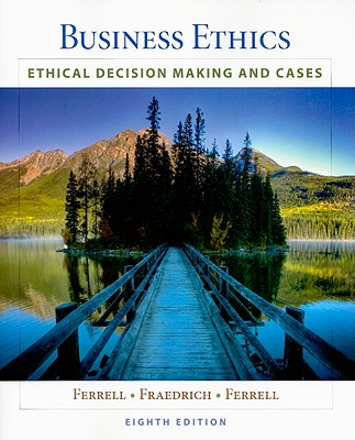Business Ethics: Ethical Decision Making and Cases - Ferrell, O C, and Fraedrich, John, and Ferrell, Linda, MD