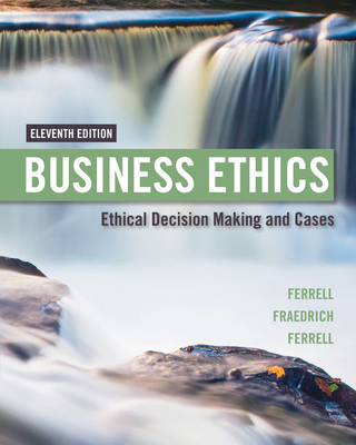 Business Ethics: Ethical Decision Making & Cases - Fraedrich, John, and Ferrell, O. C.