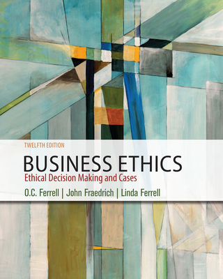 Business Ethics: Ethical Decision Making & Cases - Ferrell, O C, and Fraedrich, John
