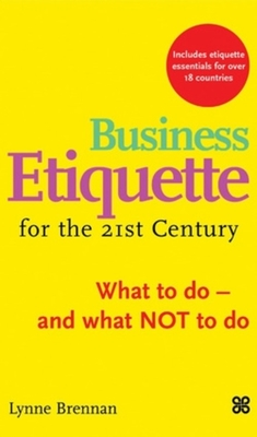 Business Etiquette for the 21st Century: What to Do-And What Not to Do - Brennan, Lynne