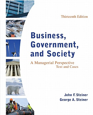 Business, Government, and Society: A Managerial Perspective, Text and Cases - Steiner, John F, and Steiner, George A