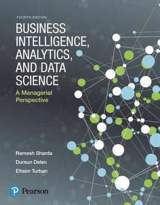 Business Intelligence, Analytics, and Data Science: A Managerial Perspective - Sharda, Ramesh, and Delen, Dursun, and Turban, Efraim