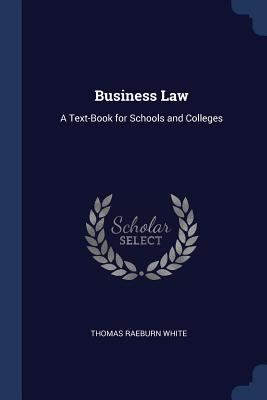 Business Law: A Text-Book for Schools and Colleges - White, Thomas Raeburn