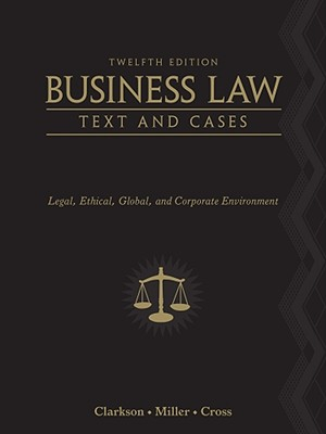 Business Law: Text and Cases: Legal, Ethical, Global, and Corporate Environment - Clarkson, Kenneth W