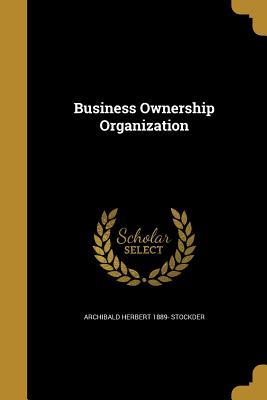 Business Ownership Organization - Stockder, Archibald Herbert 1889-