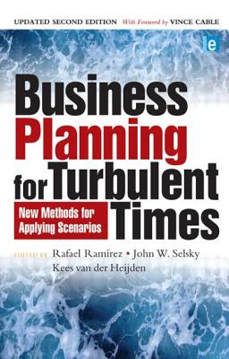 Business Planning for Turbulent Times: New Methods for Applying Scenarios - Ramirez, Rafael (Editor), and Selsky, John W (Editor), and Van Der Heijden, Kees (Editor)