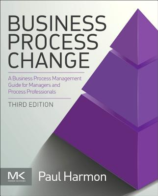 Business Process Change: A Business Process Management Guide for Managers and Process Professionals - Harmon, Paul