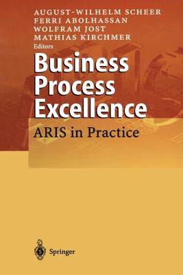 Business Process Excellence: Aris in Practice - Scheer, August-Wilhelm (Editor), and Abolhassan, Ferri (Editor), and Jost, Wolfram (Editor)