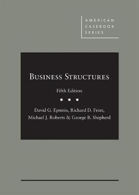 Business Structures - Epstein, David G., and Freer, Richard D., and Roberts, Michael J.