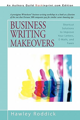 Business Writing Makeovers: Shortcut Solutions to Improve Your Letters, E-Mails, and Faxes - Roddick, Hawley