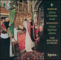 Busnois: Missa L'homme armé; Domarto: Missa Spiritus almus - Robin Tyson (alto); Binchois Consort (choir, chorus); Andrew Kirkman (conductor)
