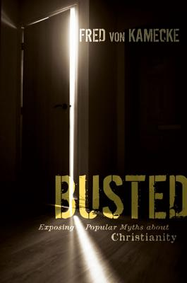 Busted: Exposing Popular Myths about Christianity - Von Kamecke, Fred