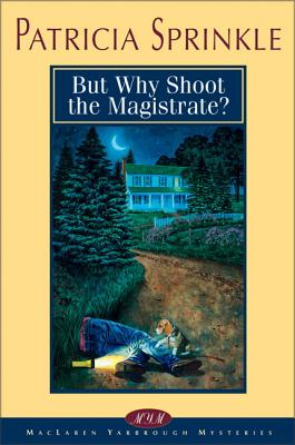 But Why Shoot the Magistrate? - Sprinkle, Patricia Houck, and Sprinkle, Preston