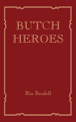Butch Heroes - Brodell, Ria