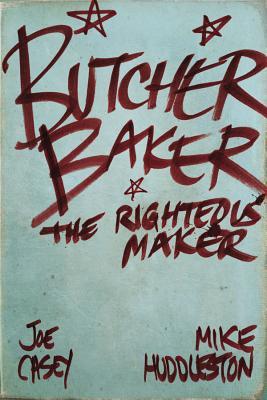 Butcher Baker The Righteous Maker - Casey, Joe, and Harris, Sonia (Designer)