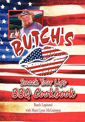 Butch's Smack Your Lips BBQ Cookbook - Lupinetti, Butch, and McGuinness, Marci Lynn (Introduction by)