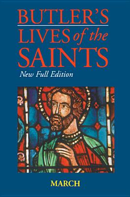 Butler's Lives of the Saints: March: New Full Edition - Rodrigues, Teresa (Editor)