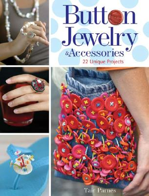 Button Jewelry & Accessories: 22 Unique Projects - Parnes, Tair