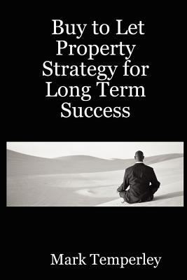 Buy to Let Property Strategy for Long Term Success - Temperley, Mark