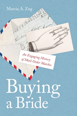 Buying a Bride: An Engaging History of Mail-Order Matches - Zug, Marcia A
