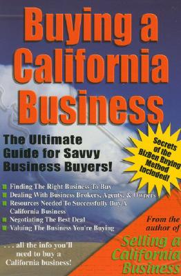 Buying a California Business: The Ultimate Guide for Savvy Business Buyers - Siegel, Peter, MBA
