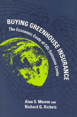 Buying Greenhouse Insurance: The Economic Costs of Co2 Emission Limits - Manne, Alan Sussmann, and Richels, Richard