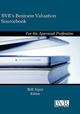 BVR's Guide to Business Valuation Sourcebook: 2009 Edition - Sipes, Bill (Editor)
