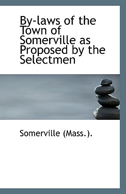 By-Laws of the Town of Somerville as Proposed by the Selectmen - (Mass ), Somerville