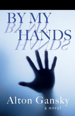 By My Hands - Gansky, Alton L