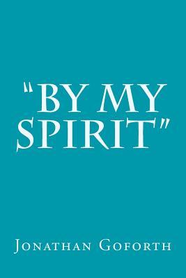By My Spirit - Goforth, Jonathan