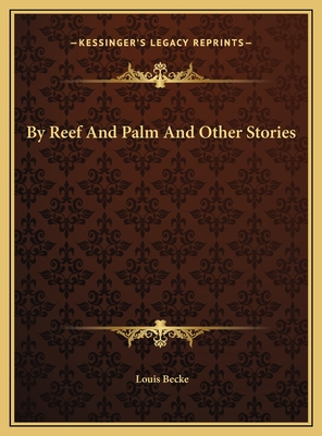 By Reef and Palm and Other Stories - Becke, Louis