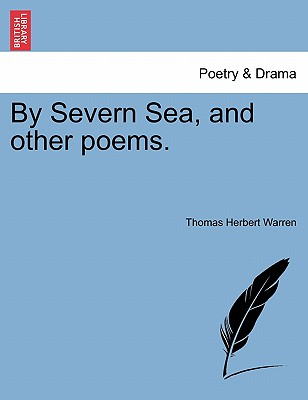 By Severn Sea, and Other Poems. - Warren, Thomas Herbert, Sir