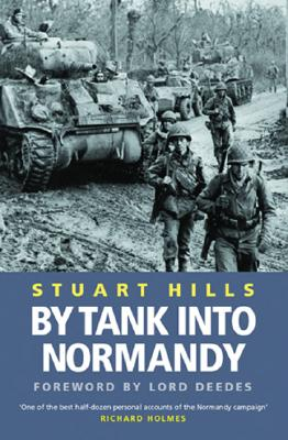 By Tank Into Normandy - Hills, Stuart, and Deedes, W F (Foreword by), and Deedes, Lord (Foreword by)