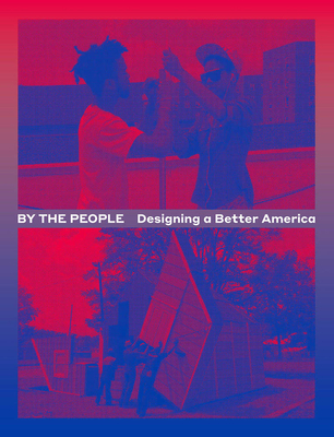 By the People: Designing a Better America - Smith, Cynthia