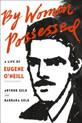 By Women Possessed: A Life of Eugene O'Neill - Gelb, Arthur, and Gelb, Barbara